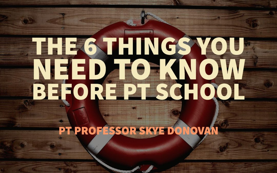 The 6 things you NEED to know before you start PT school