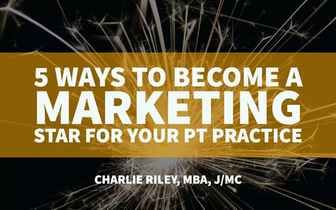 5 Ways to Become a Marketing Star for Your PT Practice