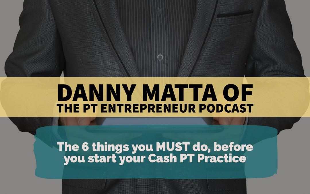 The most important things to do before starting a cash PT practice with Danny Matta