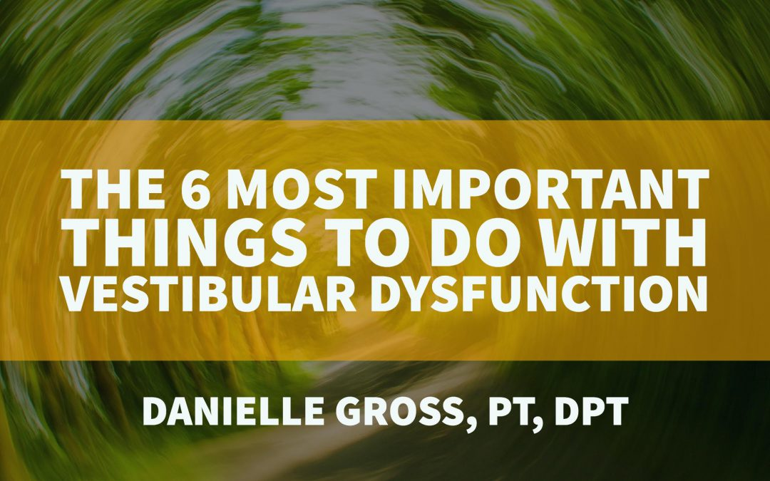 The 6 most important things to do with Vestibular Dysfunction
