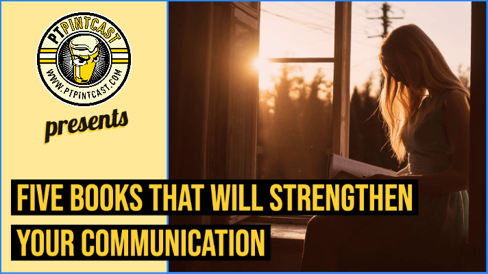 Five Books That Will Strengthen Your Communication
